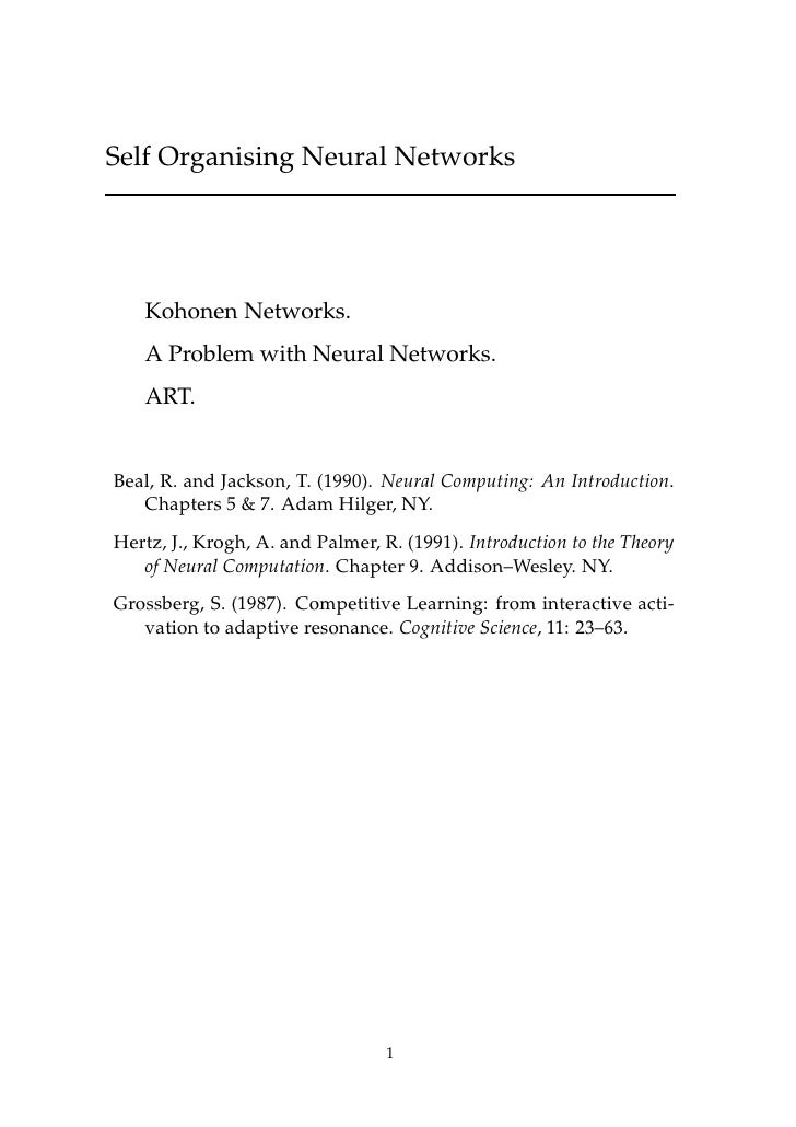 Self Organising Neural Networks        Kohonen Networks.    A Problem with Neural Networks.    ART.   Beal, R. and Jackson...