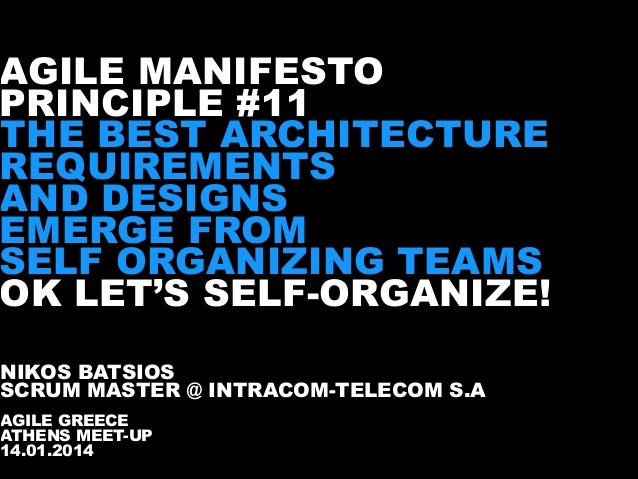 AGILE MANIFESTO PRINCIPLE #11 THE BEST ARCHITECTURE REQUIREMENTS AND DESIGNS  EMERGE FROM SELF ORGANIZING TEAMS  OK L...