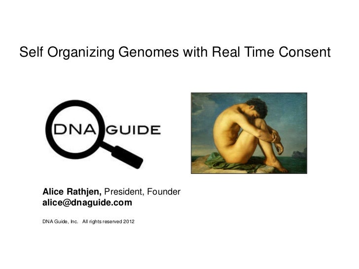 Self Organizing Genomes with Real Time Consent   Alice Rathjen, President, Founder   alice@dnaguide.com   DNA Guide, Inc. ...
