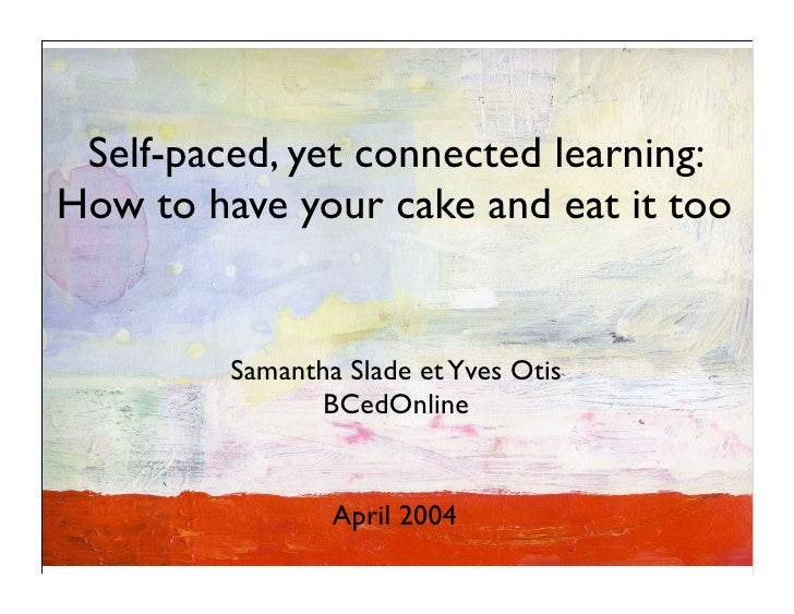 Self-paced, yet connected learning: How to have your cake and eat it too            Samantha Slade et Yves Otis           ...