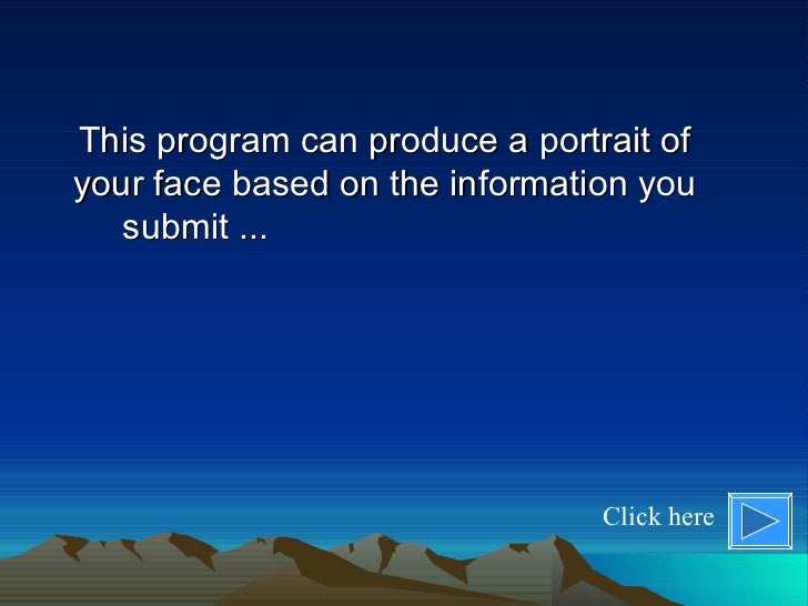 This program can produce a portrait of your face based on the information you submit ...  Click here