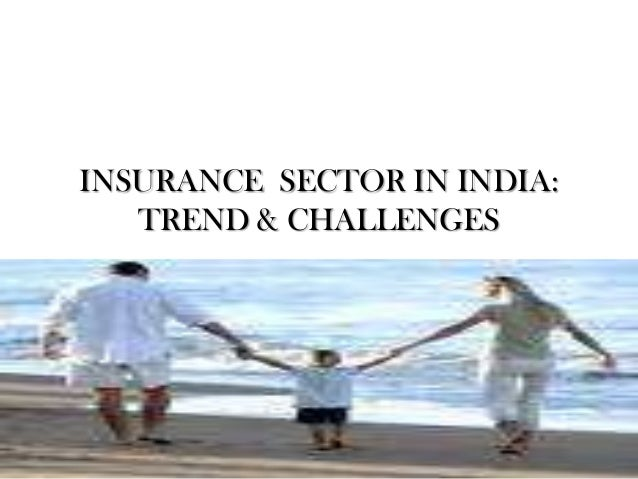 INSURANCE SECTOR IN INDIA: TREND & CHALLENGES