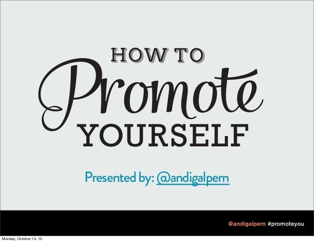 YOURSELF Presented by: @andigalpern @andigalpern #promoteyou Monday, October 14, 13