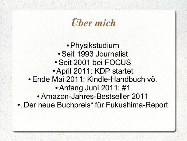 Über mich Physikstudium ● Seit 1993 Journalist ● Seit 2001 bei FOCUS ● April 2011: KDP startet ● Ende Mai 2011: Kindle-Han...