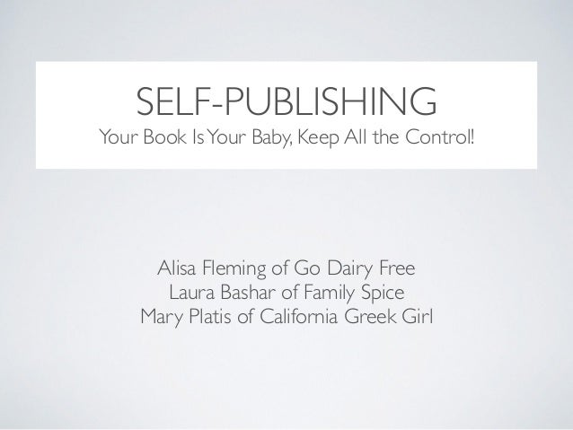SELF-PUBLISHING Alisa Fleming of Go Dairy Free  Laura Bashar of Family Spice  Mary Platis of California Greek Girl Your ...