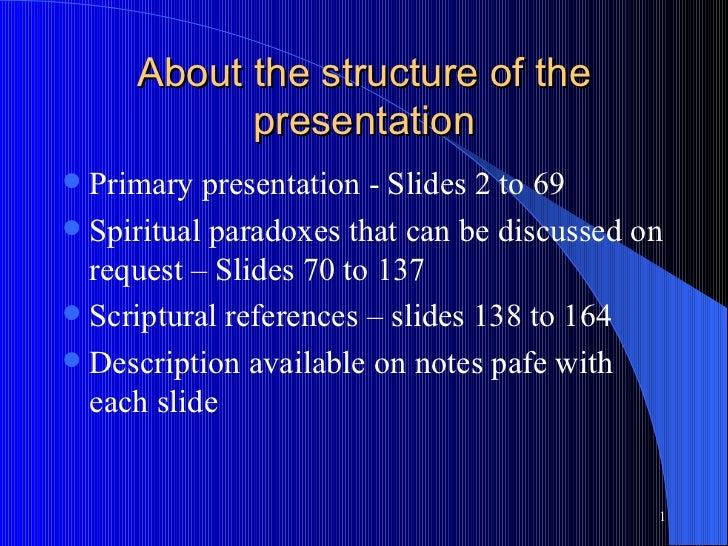 About the structure of the presentation <ul><li>Primary presentation - Slides 2 to 69  </li></ul><ul><li>Spiritual paradox...