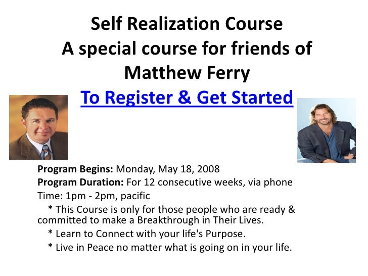 Self Realization Course      A special course for friends of             Matthew Ferry        To Register & Get Started   ...
