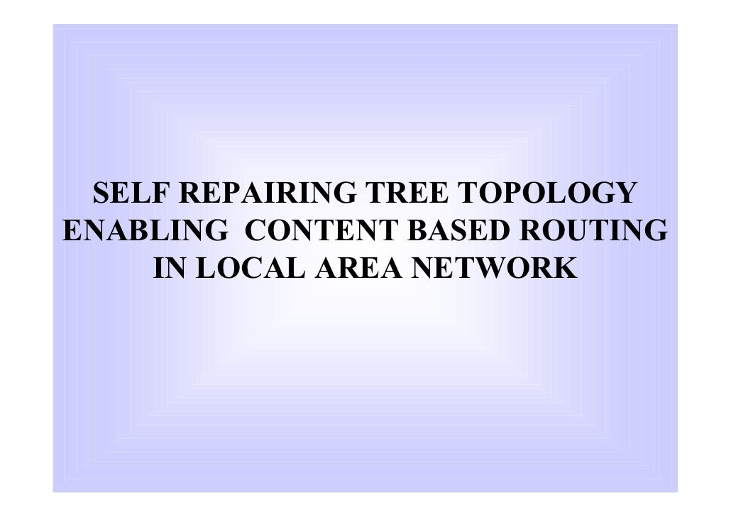 SELF REPAIRING TREE TOPOLOGY ENABLING CONTENT BASED ROUTING     IN LOCAL AREA NETWORK