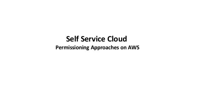 Self Service Cloud Permissioning Approaches on AWS