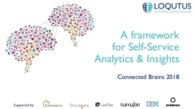 Supported by: A framework for Self-Service Analytics & Insights Connected Brains 2018