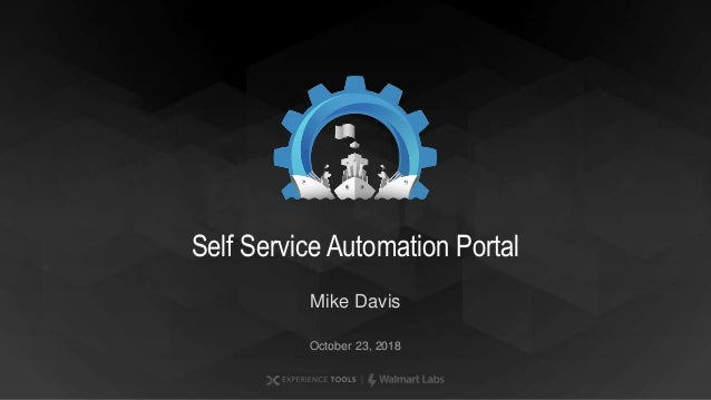Mike Davis October 23, 2018 Self Service Automation Portal