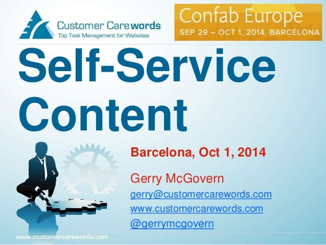 Self-Service  Content  Barcelona, Oct 1, 2014  Gerry McGovern  gerry@customercarewords.com  www.customercarewords.com  @ge...