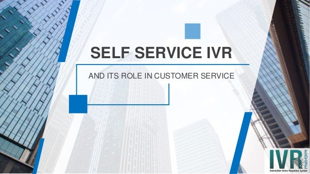 AND ITS ROLE IN CUSTOMER SERVICE SELF SERVICE IVR