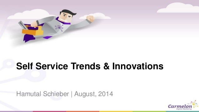 Self Service Trends & Innovations  Hamutal Schieber | August, 2014