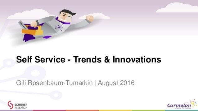 Self Service - Trends & Innovations Gili Rosenbaum-Tumarkin | August 2016
