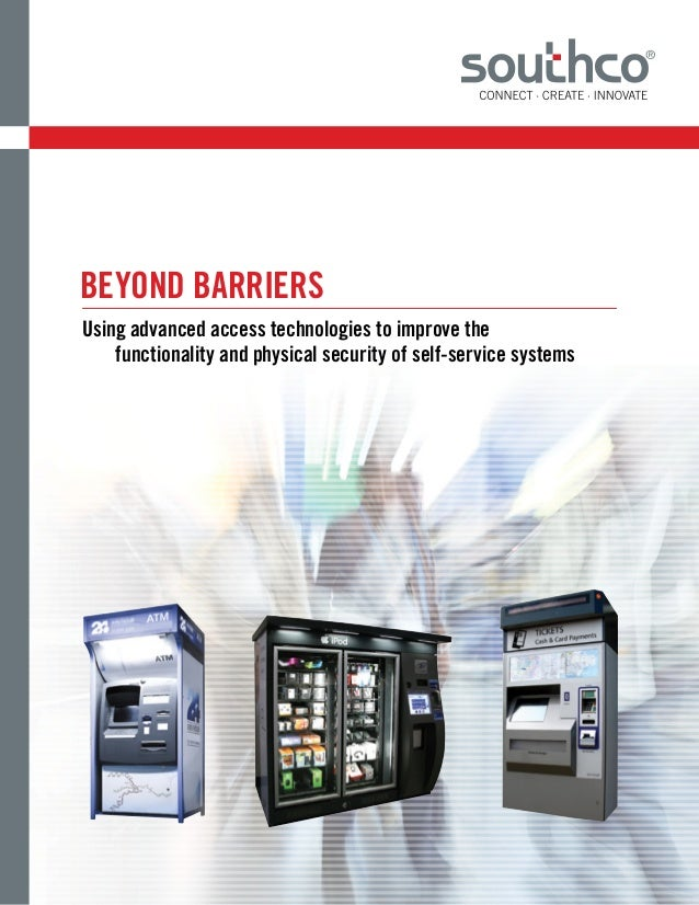 Using advanced access technologies to improve thefunctionality and physical security of self-service systemsBEYOND BARRIERS
