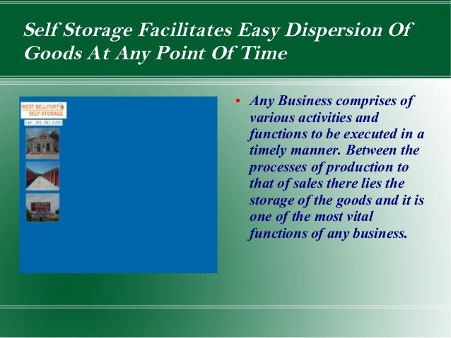 Self Storage Facilitates Easy Dispersion OfGoods At Any Point Of Time                       ●   Any Business comprises of ...