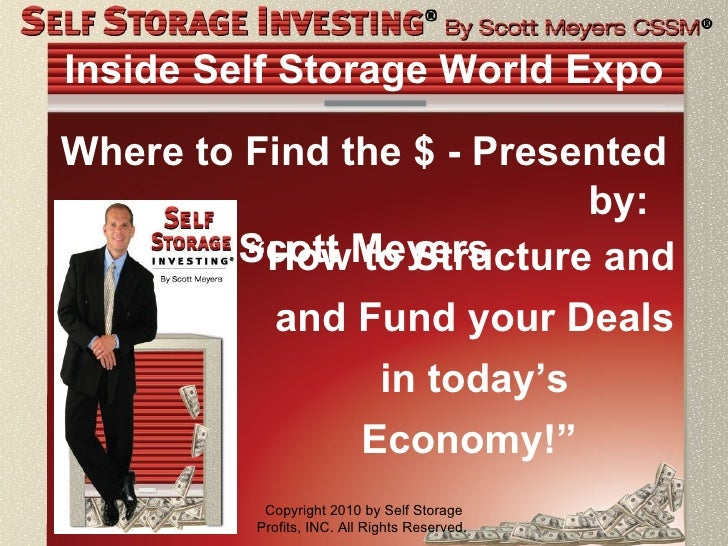 """Inside Self Storage World Expo <ul><li>"""" How to Structure and and Fund your Deals in today's Economy!""""  </li></ul>Copyrigh..."""