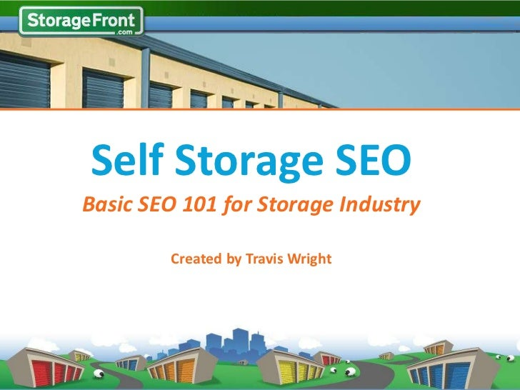 Self Storage SEOBasic SEO 101 for Storage Industry        Created by Travis Wright
