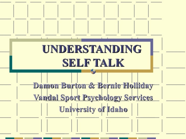UNDERSTANDING    SELF TALKDamon Burton & Bernie HollidayVandal Sport Psychology Services      University of Idaho