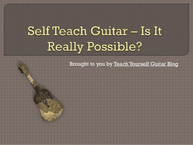 self teach guitar is it really possible. Black Bedroom Furniture Sets. Home Design Ideas
