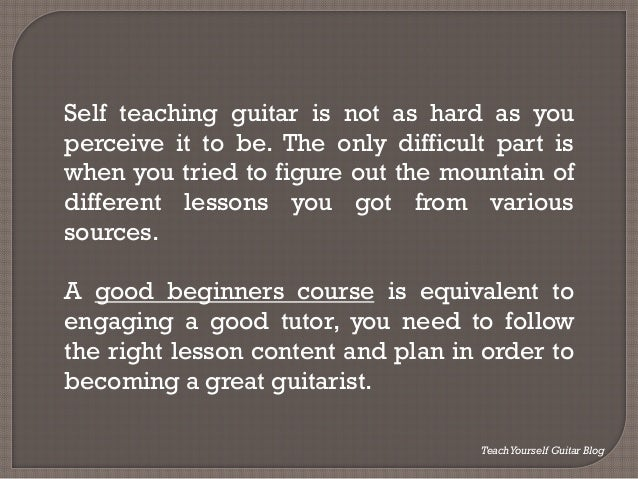 Is hard to learn guitar by my self? | Yahoo Answers