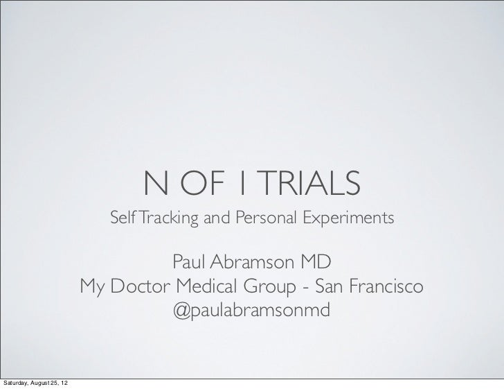 N OF 1 TRIALS                             Self Tracking and Personal Experiments                                   Paul Ab...