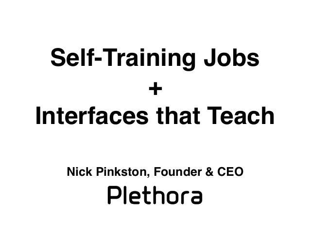 Self-Training Jobs + Interfaces that Teach Nick Pinkston, Founder & CEO