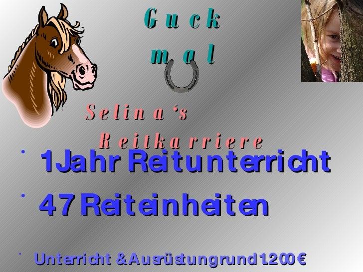 Guck mal <ul><li>1 Jahr Reitunterricht </li></ul><ul><li>47 Reiteinheiten </li></ul><ul><li>Unterricht & Ausrüstung rund 1...