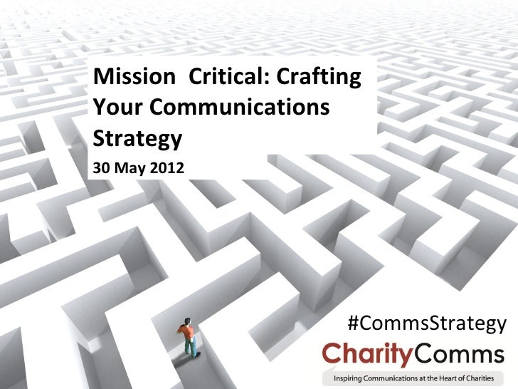 Mission Critical: CraftingYour CommunicationsStrategy30 May 2012                        #CommsStrategy
