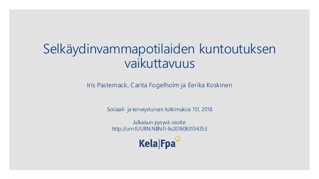 Selkäydinvammapotilaiden kuntoutuksen vaikuttavuus Iris Pasternack, Carita Fogelholm ja Eerika Koskinen Sosiaali- ja terve...