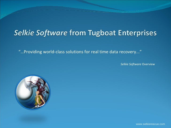 """""""… Providing world-class solutions for real time data recovery..."""" Selkie Software  Overview  www.selkierescue.com"""