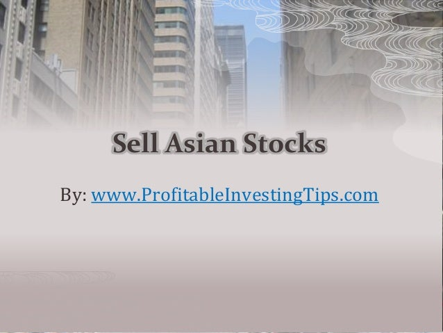 Sell Asian Stocks By: www.ProfitableInvestingTips.com