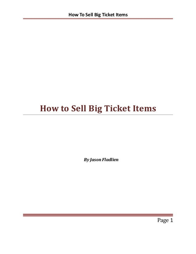 How To Sell Big Ticket Items  How to Sell Big Ticket Items  By Jason Fladlien  Page 1