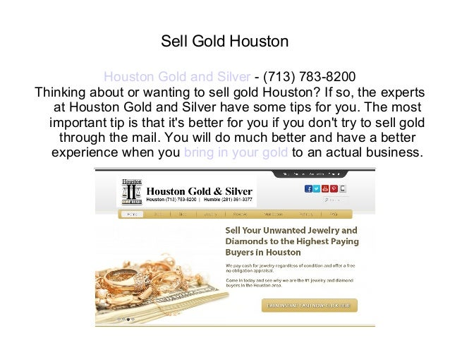 Sell Gold Houston           Houston Gold and Silver - (713) 783-8200Thinking about or wanting to sell gold Houston? If so,...