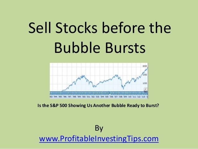 By www.ProfitableInvestingTips.com Sell Stocks before the Bubble Bursts Is the S&P 500 Showing Us Another Bubble Ready to ...
