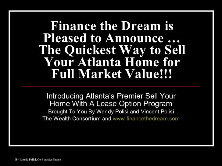 Finance the Dream is Pleased to Announce …The Quickest Way to Sell Your Atlanta Home for Full Market Value!!! Introducing ...