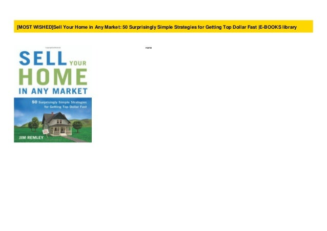 50 Surprisingly Simple Strategies for Getting Top Dollar Fast Sell Your Home in Any Market
