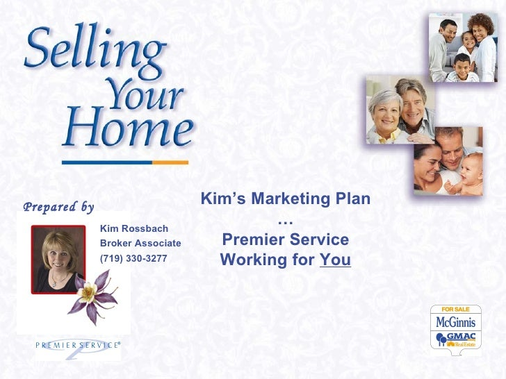 Kim Rossbach Broker Associate (719) 330-3277 Prepared by Kim's Marketing Plan … Premier Service Working for  You