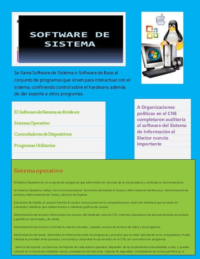 Se llama Software de Sistema o Software de Base al conjuntode programas que sirven para interactuar con el sistema, confir...