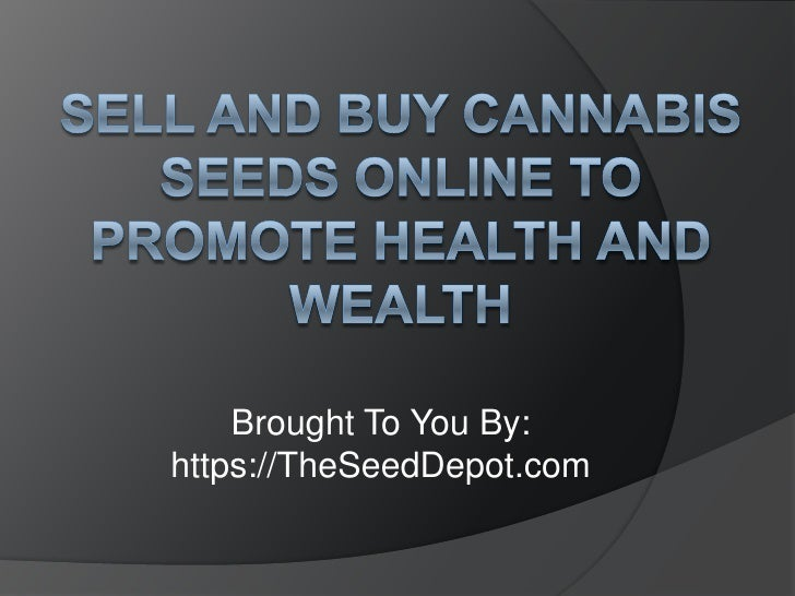 Sell and Buy Cannabis Seeds Online to Promote Health and Wealth<br />Brought To You By:<br />https://TheSeedDepot.com<br />