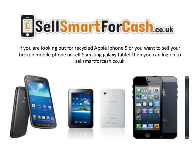 If you are looking out for recycled Apple iphone 5 or you want to sell your broken mobile phone or sell Samsung galaxy tab...