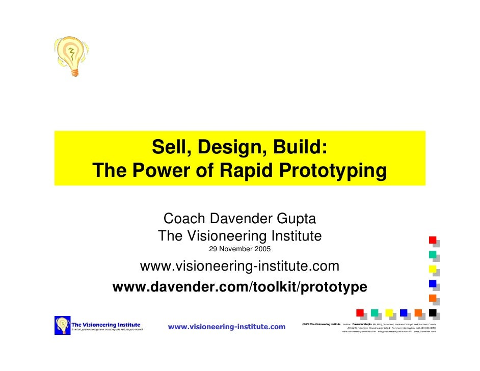 Sell, Design, Build: The Power of Rapid Prototyping           Coach Davender Gupta         The Visioneering Institute     ...