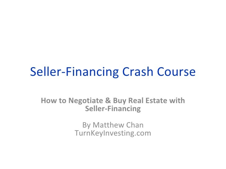 Seller-Financing Crash Course How to Negotiate & Buy Real Estate with Seller-Financing By Matthew Chan TurnKeyInvesting.com