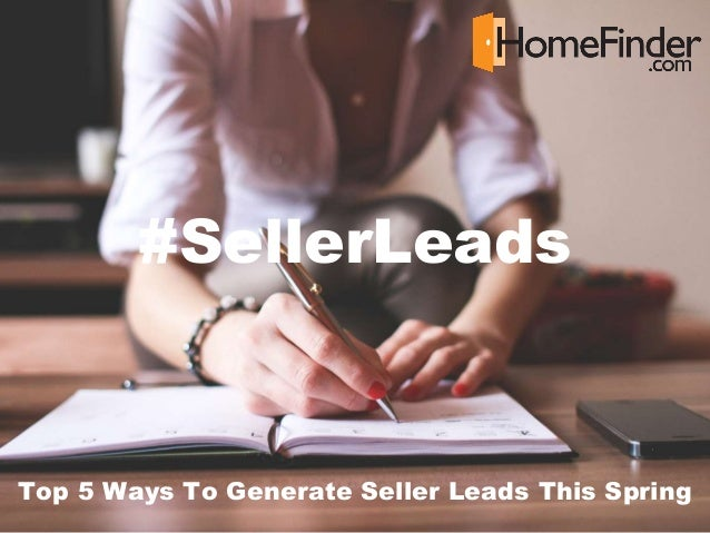 Top 5 Ways To Generate Seller Leads This Spring #SellerLeads