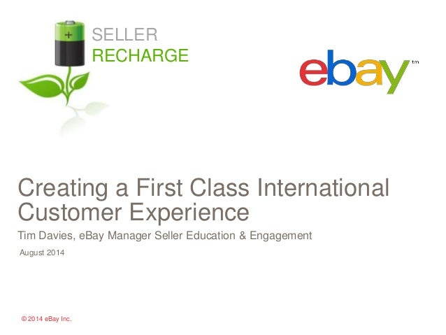 Creating a First Class International  Customer Experience  Tim Davies, eBay Manager Seller Education & Engagement  August ...