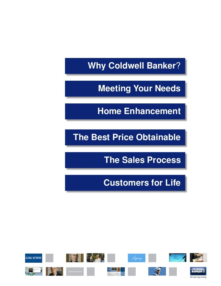 Why Coldwell Banker?     Meeting Your Needs     Home EnhancementThe Best Price Obtainable       The Sales Process       Cu...