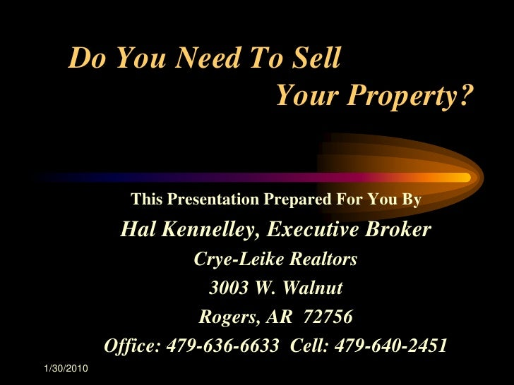 1/30/2010<br />Do You Need To SellYour Property?<br />This Presentation Prepared For You By<br />Hal Kennelley, Execu...