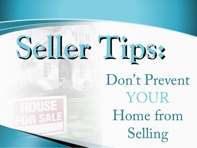 Seller Tips: Don't Prevent YOUR Home from Selling
