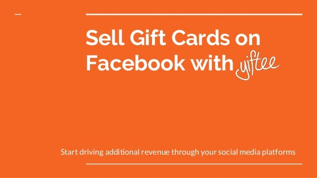 Sell Gift Cards on Facebook with Start driving additional revenue through your social media platforms